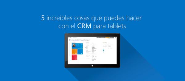 5 increíbles cosas que puedes hacer con el CRM para tablets banner